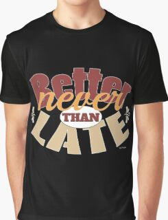 Funny better never than late design Graphic T-Shirt