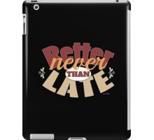 Funny better never than late design iPad Case/Skin