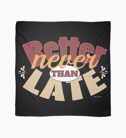 Funny better never than late design Scarf