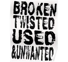 Broken Twisted Used and Unwanted Poster