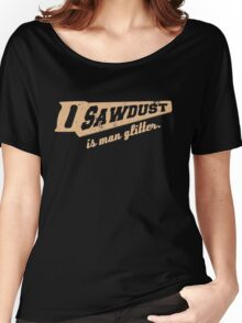 Sawdust is Man Glitter Woodworking humour Women's Relaxed Fit T-Shirt