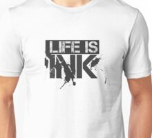 Life Is Ink Cool Fashion Badass Poetry Unisex T-Shirt