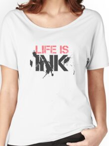 Life Is Ink Fashion Modern Cool Elegant Badass Women's Relaxed Fit T-Shirt