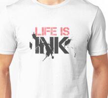 Life Is Ink Fashion Modern Cool Elegant Badass Unisex T-Shirt