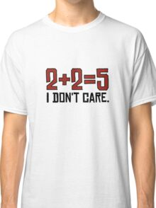 I Dont Care Funny Math Joke Sarcastic Anarchy Quote Classic T-Shirt