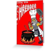 Cooking With Shredder Greeting Card