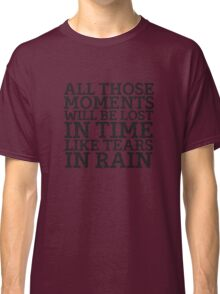 Tears In Rain Blade Runner Cool Quote Movie Sci Fi Classic T-Shirt