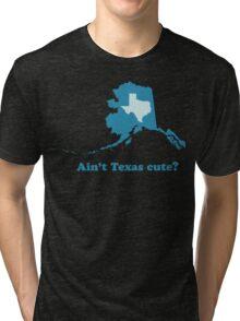Ain't Texas Cute Alaska Boasting Tri-blend T-Shirt
