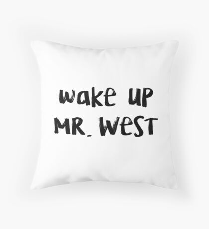 wake up mr. west Throw Pillow