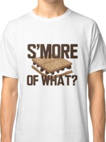smore of what Classic T-Shirt