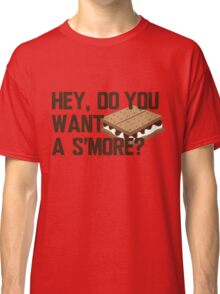 do you want a smore? Classic T-Shirt
