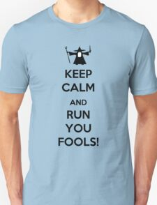 Keep Calm And Run You Fools! Unisex T-Shirt