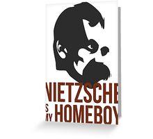 Nietzsche is My Homeboy Greeting Card