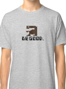 BE GOOD. Classic T-Shirt