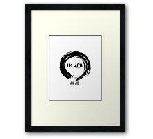 I'm Zen  Framed Print