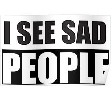 I see sad people parody design Poster