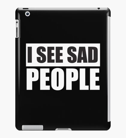 I see sad people parody design iPad Case/Skin