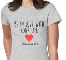 Be in Love with your life Womens Fitted T-Shirt