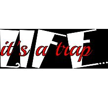 Life is a trap funny saying  Photographic Print