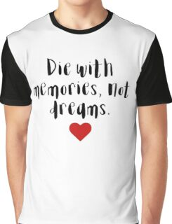 Die with memories, not dreams Graphic T-Shirt