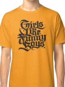 Girls Like Funny Boys Classic T-Shirt