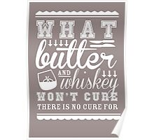 What Butter and Whiskey Won't Cure Poster