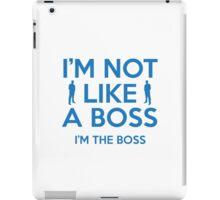 I'm Not Like A Boss. I'm The Boss. iPad Case/Skin