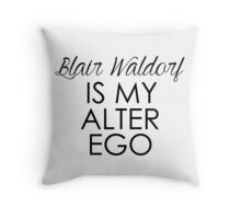 Blair Waldorf is my alter ego Throw Pillow