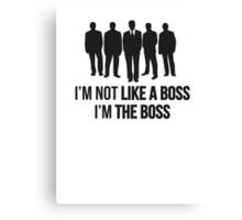 I'm Not Like A Boss. I'm The Boss. Canvas Print