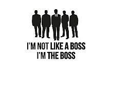 I'm Not Like A Boss. I'm The Boss. Photographic Print