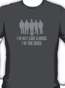 I'm Not Like A Boss. I'm The Boss. T-Shirt