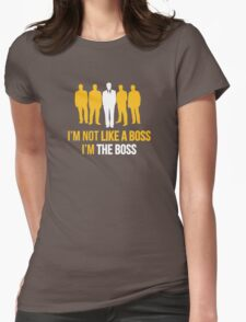 I'm Not Like A Boss. I'm The Boss. Womens Fitted T-Shirt