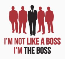 I'm Not Like A Boss. I'm The Boss. by DesignFactoryD