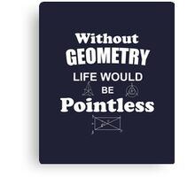Life Without Geometry Would Be Pointless Canvas Print