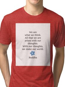 We are what we think Tri-blend T-Shirt