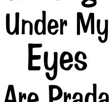 Bags Under My Eyes by PatiDesigns