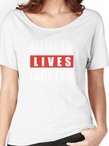 white lives matter Women's Relaxed Fit T-Shirt