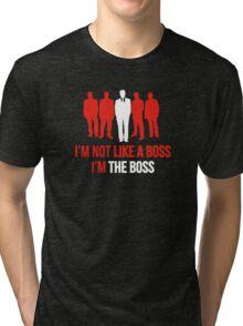 I'm Not Like A Boss. I'm The Boss. Tri-blend T-Shirt
