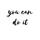 YOU CAN DO IT by IdeasForArtists