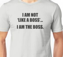 I Am Not Like A Boss... I Am The Boss. Unisex T-Shirt