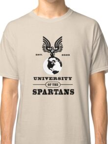 I graduated from the UNIVERSITY OF THE SPARTANS! Classic T-Shirt