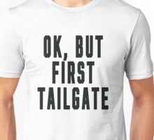 OK, BUT FIRST TAILGATE (no image) Unisex T-Shirt