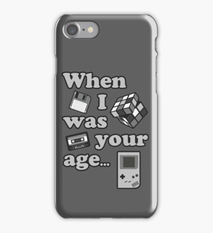 When I Was Your Age... iPhone Case/Skin