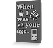 When I Was Your Age... Greeting Card