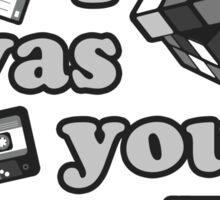 When I Was Your Age... Sticker