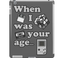 When I Was Your Age... iPad Case/Skin