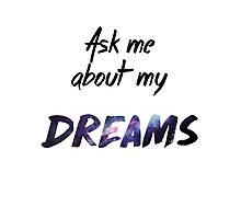 Ask me about my Dreams Photographic Print