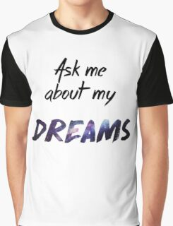 Ask me about my Dreams Graphic T-Shirt