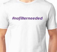#nofilterneeded Unisex T-Shirt