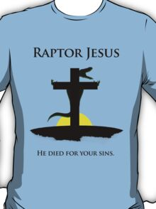 Raptor Jesus Died For Your Sins T-Shirt